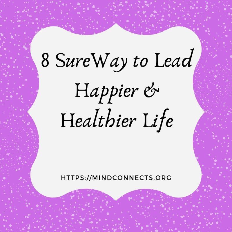 8 SureWay to Lead Happier& Healthier Life